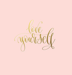 love yourself - hand gold lettering inscription vector image