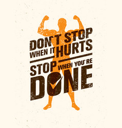 Do not stop when it hurts stop when you are done vector