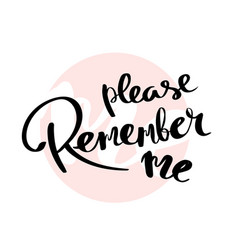 Please remember me lettering for poster vector