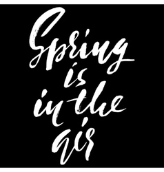 Hand lettered inspirational quote Spring is in vector image