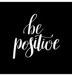 be positive handwritten positive inspirational vector image