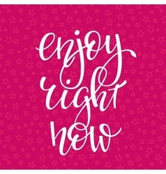 Enjoy right now quote typography vector