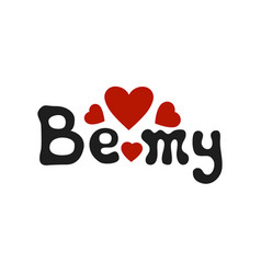 lettering romantic phrase be my handdrawn vector image