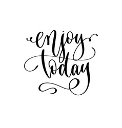 enjoy today - hand lettering inscription text vector image