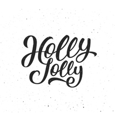 Holly Jolly calligraphic text for Christmas card vector image vector image