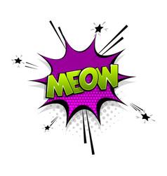 Comic text meow speech bubble pop art style vector