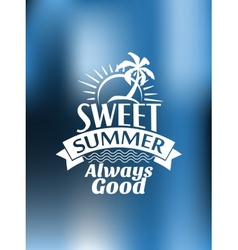 Sweet Summer Always Good poster design vector image