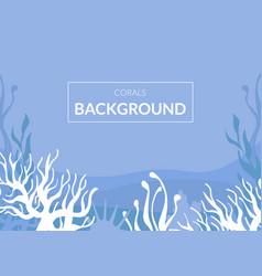 corals background underwater world marine life vector image