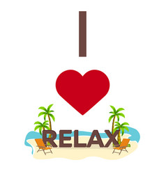 i love relax travel palm summer lounge chair vector image