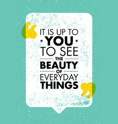 It is up to you to see beauty everyday vector