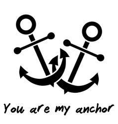 YOU ARE MY ANCHOR declaration of love vector image vector image