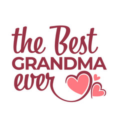 best grandma ever congratulation lettering vector image