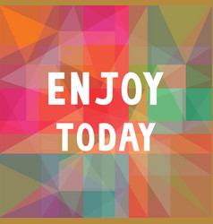 enjoy today on colorful background vector image