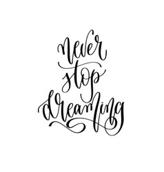 never stop dreaming - hand lettering inscription vector image