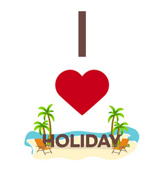 i love holidays travel palm summer lounge vector image