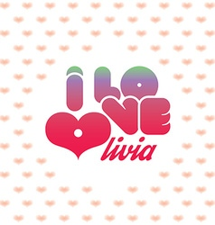 I love olivia greeting card with heart shaped vector