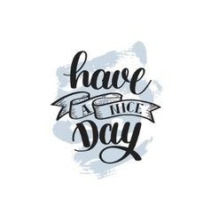 Have a nice day hand lettering positive phrase on vector
