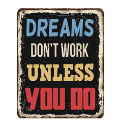 dreams dont work unless you do vintage rusty vector image