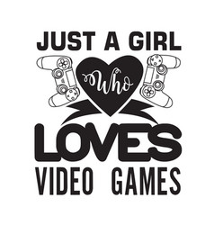 gamer quotes and slogan good for tee just a girl vector image