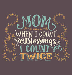 mom when i count my blessings hand-lettering sign vector image vector image