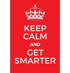 Keep Calm and Get Smarter poster vector image