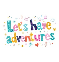 Lets have adventures typography lettering vector image