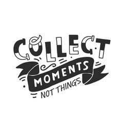 collect moments not things hand lettering vector image