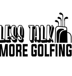 Less talk more golfing on white background vector