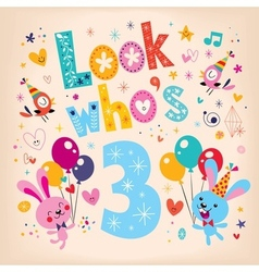Look whos three - third birthday card 3 vector image
