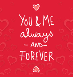 Valentine day you and me always and forever vector