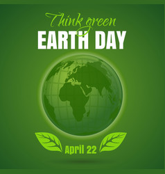 happy earth day think green april 22 vector image
