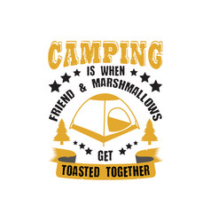 adventure quote and saying camping is when friend vector image