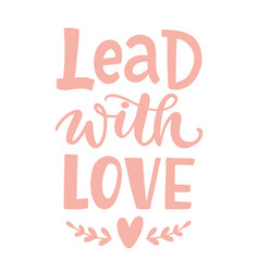 lead with love hand written lettering vector image
