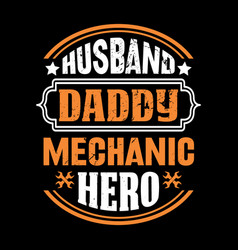 husband daddy mechanic hero - father t shirts vector image