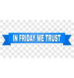 Blue tape with in friday we trust caption vector