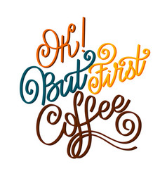 ok but first coffee vector image