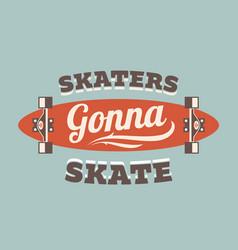 Skaters gonna skate vector