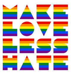 Lgbt quote to love and life make love less hate vector