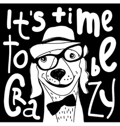 Crazy time hipster dog black and white poster sign vector