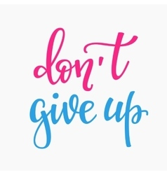 Dont give up quote typography vector image