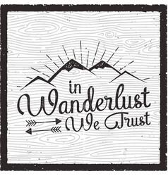 Retro travel poster design in wanderlust we trust vector