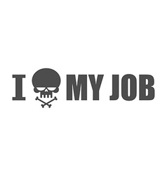 I hate my job Skull and bones symbol of hatred and vector image
