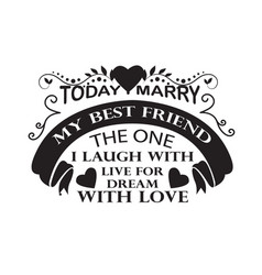 wedding quotes and slogan good for tee today i vector image