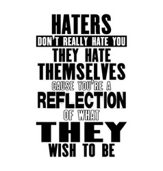 inspiring motivation quote with text haters do not vector image