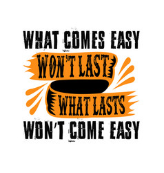 What comes easy won t lasts good for print vector