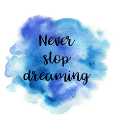 quote never stop dreaming vector image