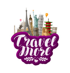 Travel more lettering famous world landmarks vector