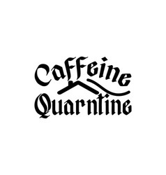 Caffieine qurantine hand drawn typography poster vector