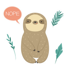 Funny sloth saying nope adorable cartoon animal vector