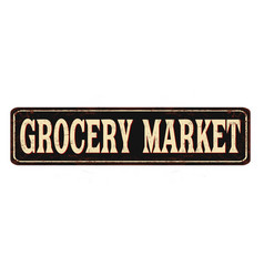 Grocery market vintage rusty metal sign vector
